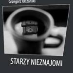 """Grzegorz Olszański """"Starzy nieznajomi"""" - wiersze"""