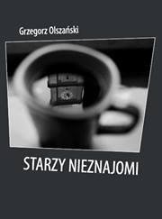 Grzegorz Olszański Starzy Nieznajomi Wiersze