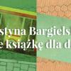 Justyna Bargielska pisze książkę dla dzieci